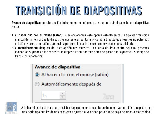 TRANSICIÓN DE DIAPOSITIVASTRANSICIÓN DE DIAPOSITIVAS Avance de diapositiva:Avance de diapositiva: en esta sección indicare...