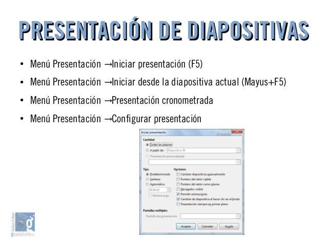 PRESENTACIÓN DE DIAPOSITIVASPRESENTACIÓN DE DIAPOSITIVAS ● Menú Presentación Iniciar presentación (F5)→ ● Menú Presentació...
