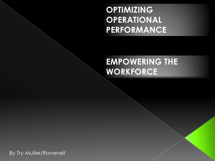 1<br />OPTIMIZING OPERATIONAL PERFORMANCE<br />EMPOWERING THE WORKFORCE<br />By Try Muller/Ravenell<br />
