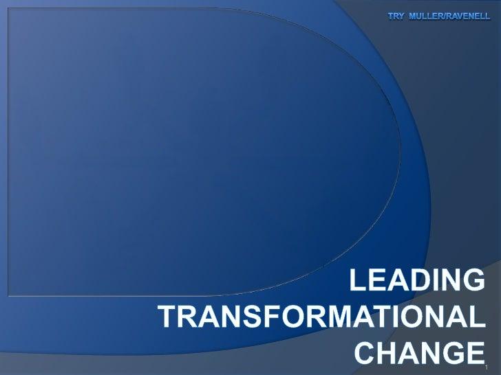 Try  Muller/Ravenell<br />Leading Transformational  Change<br />1<br />