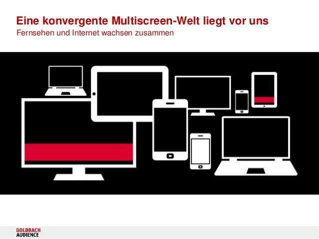 Eine konvergente Multiscreen-Welt liegt vor uns Fernsehen und Internet wachsen zusammen