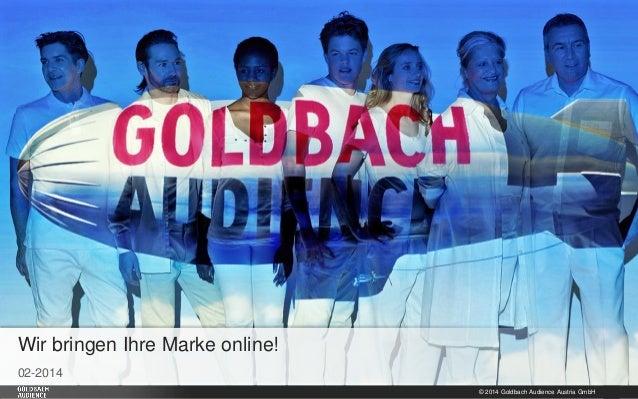 Wir bringen Ihre Marke online! 02-2014 © 2014 Goldbach Audience Austria GmbH  1