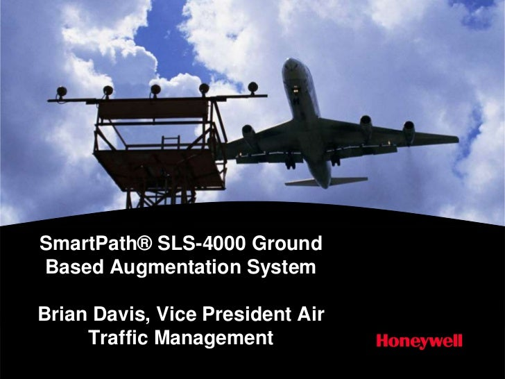 SmartPath® SLS-4000 GroundBased Augmentation SystemBrian Davis, Vice President Air     Traffic Management