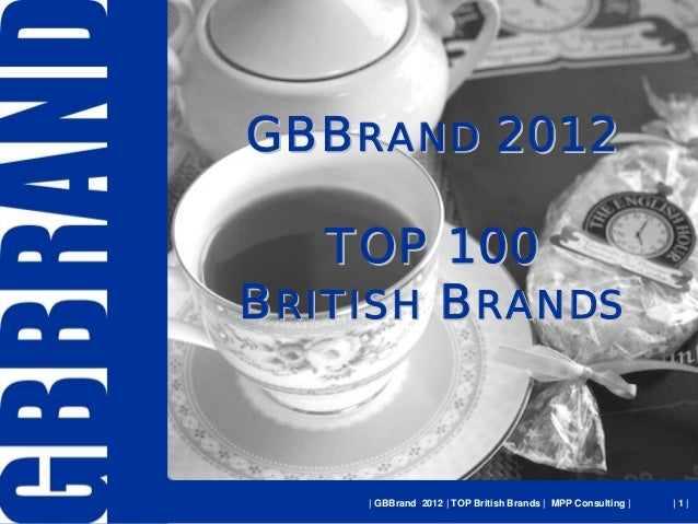 GBBRAND 2012   TOP 100BRITISH BRANDS      GBBrand 2012   TOP British Brands   MPP Consulting      1 
