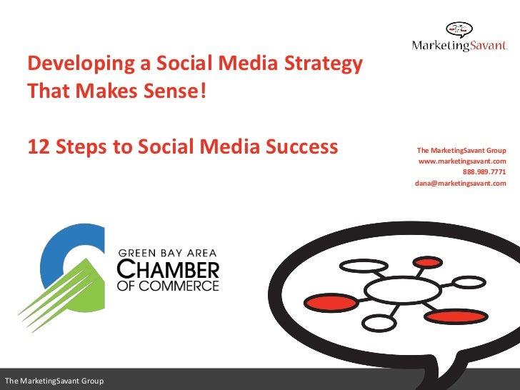 Developing a Social Media Strategy     That Makes Sense!     12 Steps to Social Media Success      The MarketingSavant Gro...