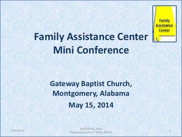 Family Assistance Center Mini Conference Gateway Baptist Church, Montgomery, Alabama May 15, 2014 1 SMORT/FAC, 2014 Prepar...