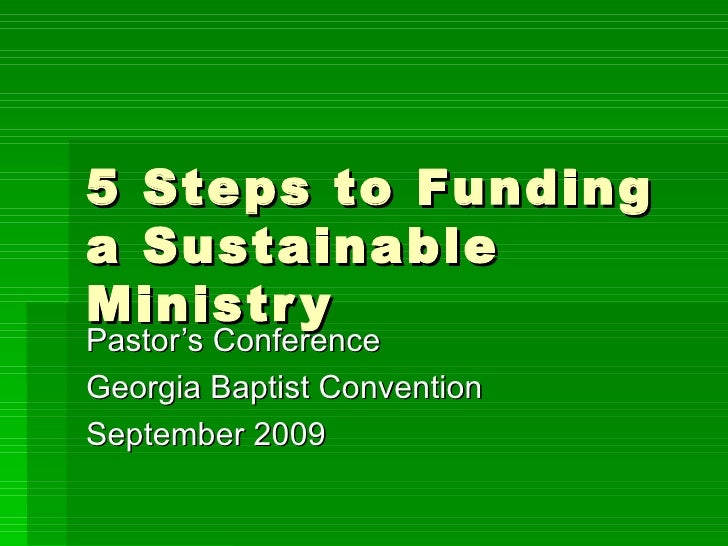 5 Steps to Funding a Sustainable Ministry Pastor's Conference Georgia Baptist Convention September 2009