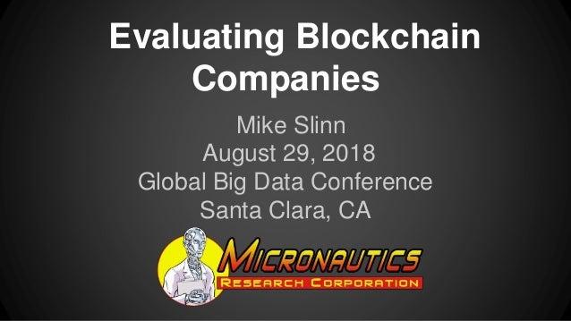 Evaluating Blockchain Companies Mike Slinn August 29, 2018 Global Big Data Conference Santa Clara, CA