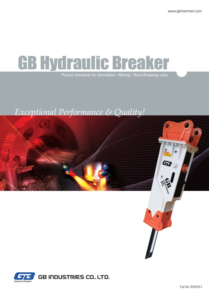 www.gbhammer.comGB Hydraulic Breaker            Proven Solutions for Demolition / Mining / Rock Breaking JobsExceptional P...
