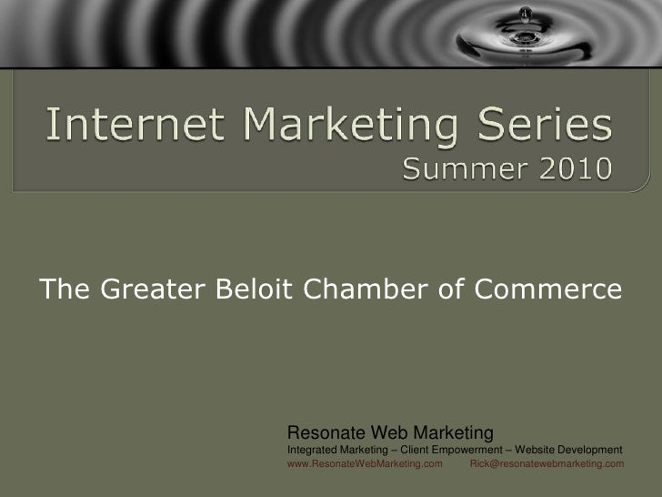 Internet Marketing SeriesSummer 2010<br />The Greater Beloit Chamber of Commerce<br />Resonate Web Marketing<br />Integrat...