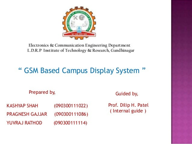 """ GSM Based Campus Display System ""Prepared by,KASHYAP SHAH (090300111022)PRAGNESH GAJJAR (090300111086)YUVRAJ RATHOD (090..."