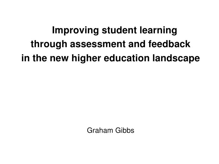 Improving student learning  through assessment and feedbackin the new higher education landscape             Graham Gibbs