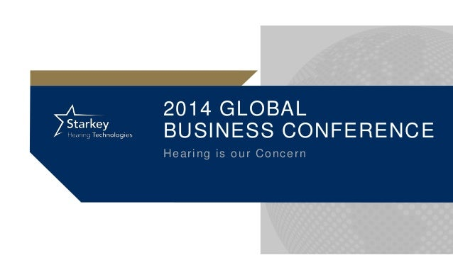 2014 GLOBAL BUSINESS CONFERENCE Hearing is our Concern
