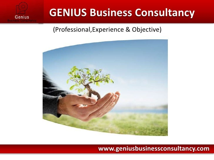 GENIUS Business Consultancy<br />(Professional,Experience & Objective)<br />www.geniusbusinessconsultancy.com<br />
