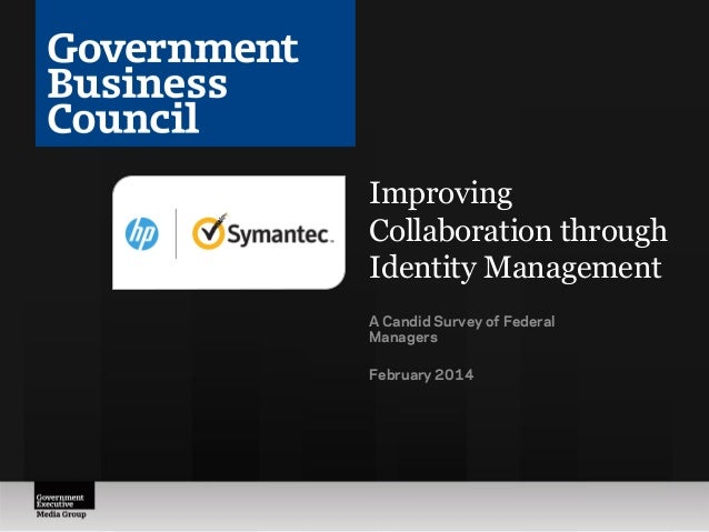 Improving Collaboration through Identity Management A Candid Survey of Federal Managers February 2014
