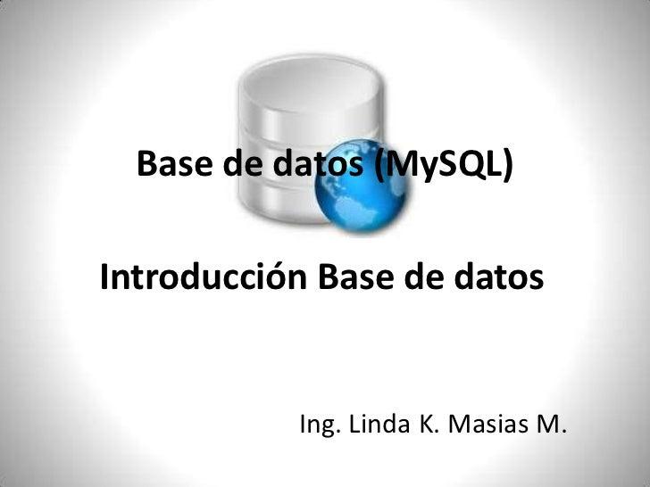 Base de datos (MySQL)<br />Introducción Base de datos <br />Ing. Linda K. Masias M.<br />