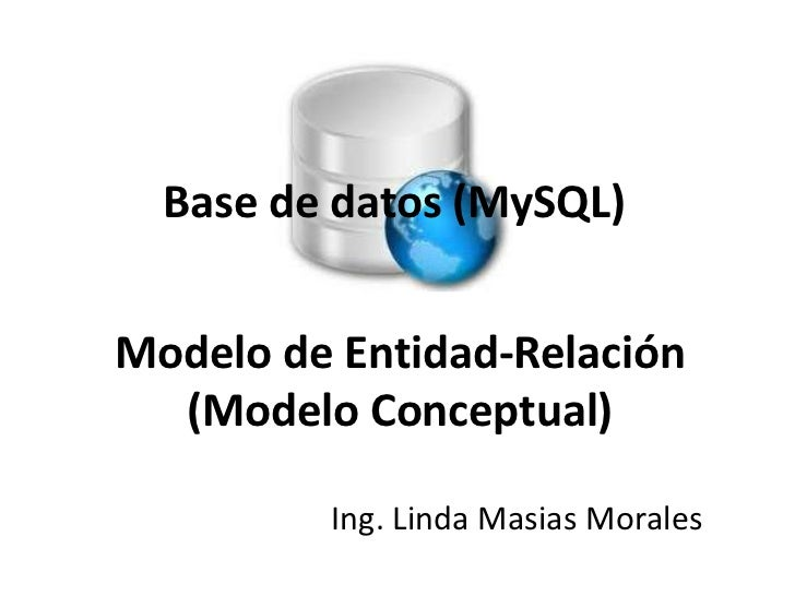 Base de datos (MySQL)<br />Modelo de Entidad-Relación (Modelo Conceptual)<br />Ing. Linda Masias Morales<br />