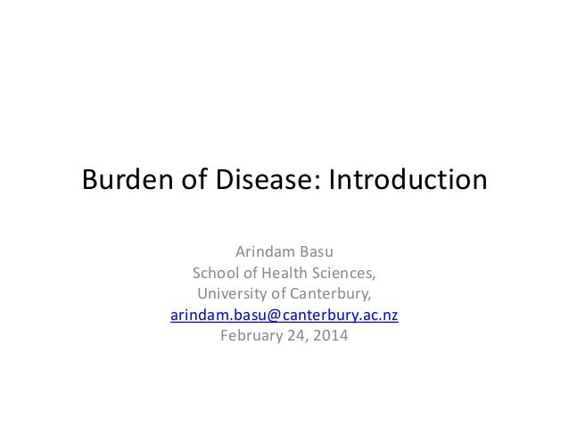 Burden of Disease: Introduction Arindam Basu School of Health Sciences, University of Canterbury, arindam.basu@canterbury....