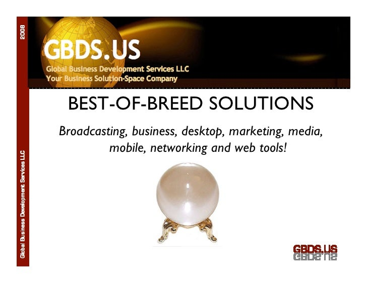 GBDS.US   BEST-OF-BREED SOLUTIONS Broadcasting, business, desktop, marketing, media,          mobile, networking and web t...