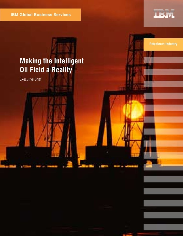 IBM Global Business Services                                    Petroleum Industry         Making the Intelligent     Oil ...