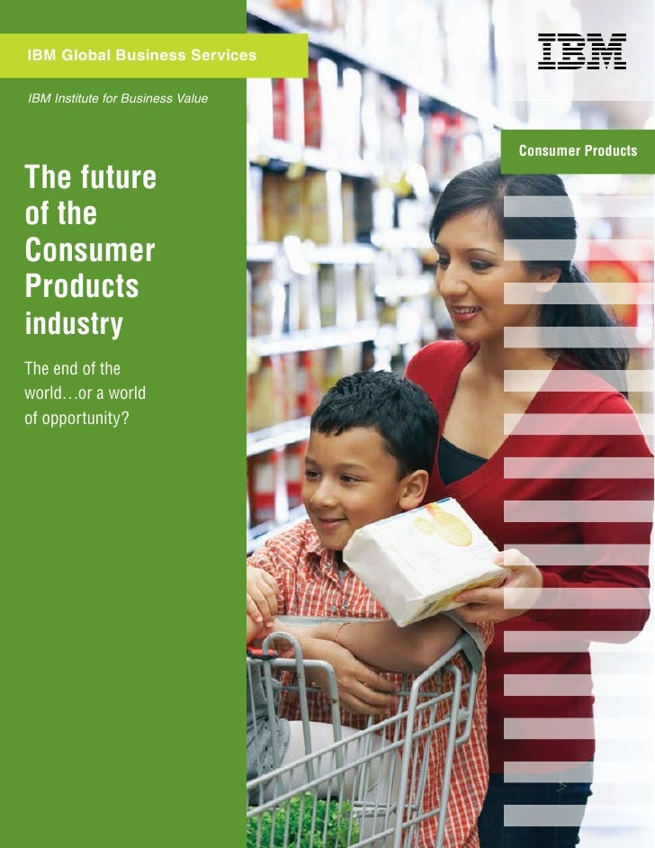 IBM Global Business Services  IBM Institute for Business Value                                       Consumer Products  Th...