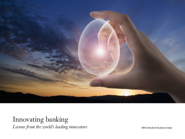 Innovating banking Lessons from the world's leading innovators IBM Institute for Business Value