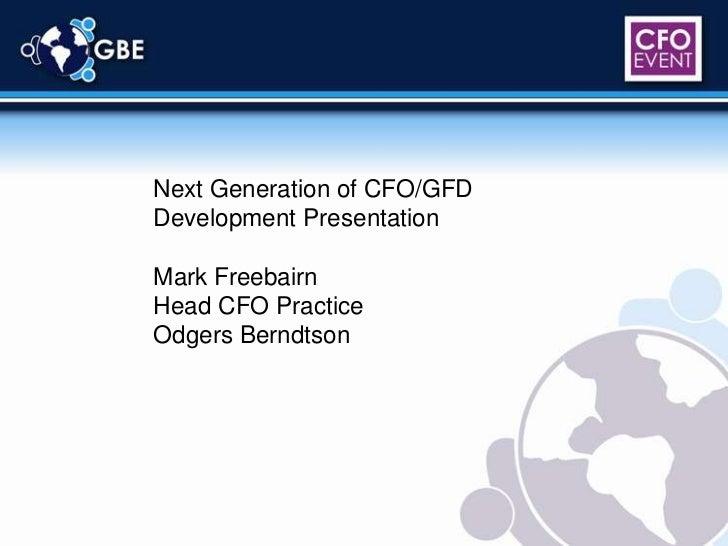 Next Generation of CFO/GFD<br />Development Presentation<br />Mark Freebairn<br />Head CFO Practice<br />Odgers Berndtson<...