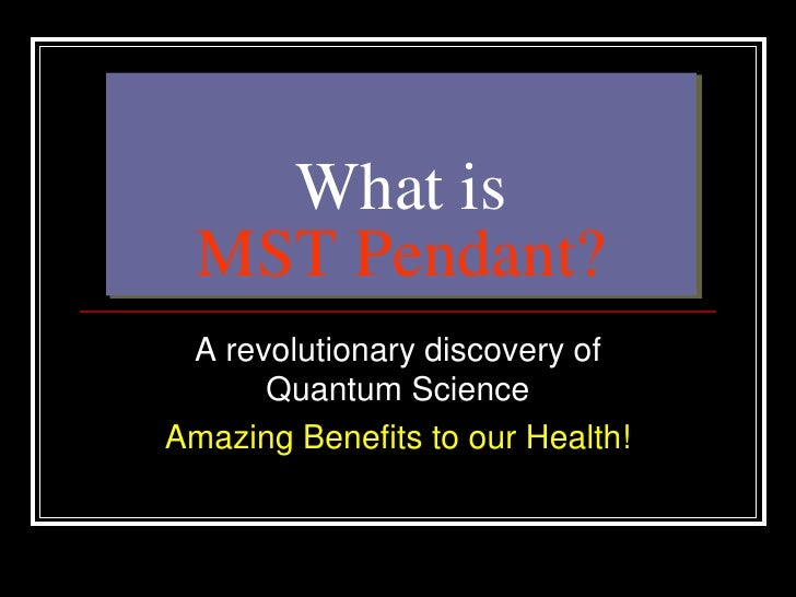 What is MST Pendant?<br />A revolutionary discovery of Quantum Science<br />Amazing Benefits to our Health!<br />
