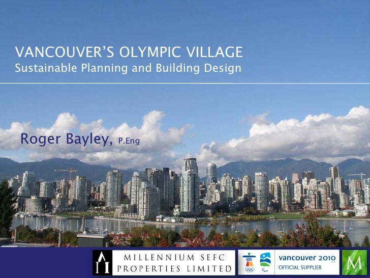 VANCOUVER'S OLYMPIC VILLAGE Sustainable Planning and Building Design     Roger Bayley,     P.Eng