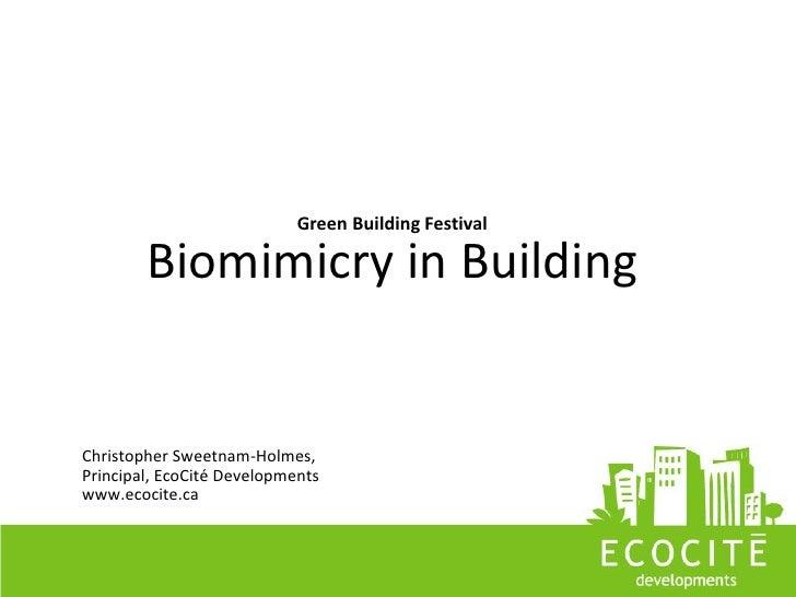 Green Building Festival          Biomimicry in Building   Christopher Sweetnam-Holmes, Principal, EcoCité Developments www...