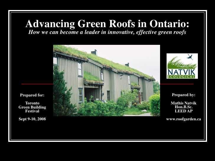 Advancing Green Roofs in Ontario:      How we can become a leader in innovative, effective green roofs     Prepared for:  ...