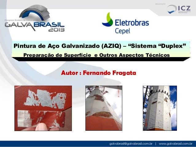 """Pintura de Aço Galvanizado (AZIQ) – """"Sistema """"Duplex"""" Preparação de Superfície e Outros Aspectos Técnicos  Autor : Fernand..."""