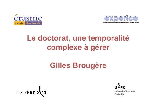 Le doctorat, une temporalité complexe à gérer Gilles Brougère