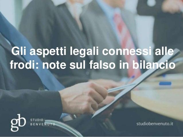 1 Gli aspetti legali connessi alle frodi: note sul falso in bilancio