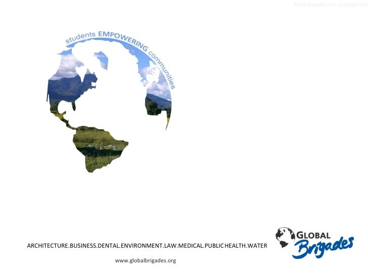 ARCHITECTURE.BUSINESS.DENTAL.ENVIRONMENT.LAW.MEDICAL.PUBLIC   HEALTH.WATER www.globalbrigades.org