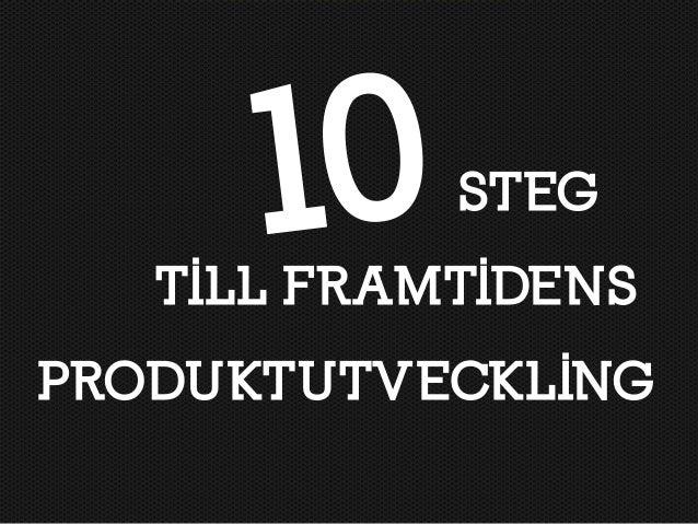 10     STEG   TILL FRAMTIDENSPRODUKTUTVECKLING