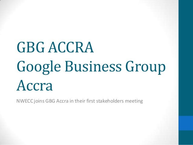 GBG ACCRAGoogle Business GroupAccraNWECC joins GBG Accra in their first stakeholders meeting