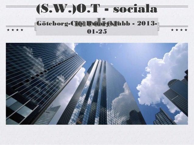 (S.W.)O.T - sociala          medierGöteborg-City Rotaryklubb - 2013-             01-25