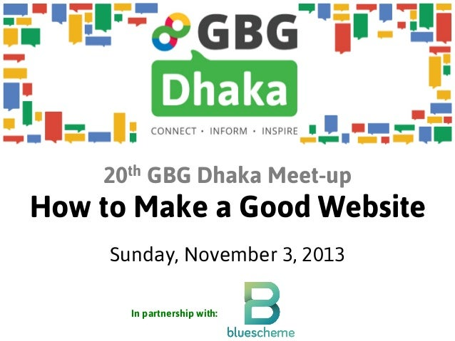 20th GBG Dhaka Meet-up  How to Make a Good Website Sunday, November 3, 2013 In partnership with:
