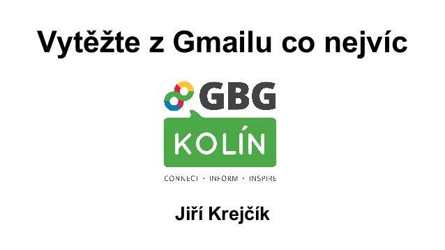 Vytěžte z Gmailu co nejvíc  Jiří Krejčík