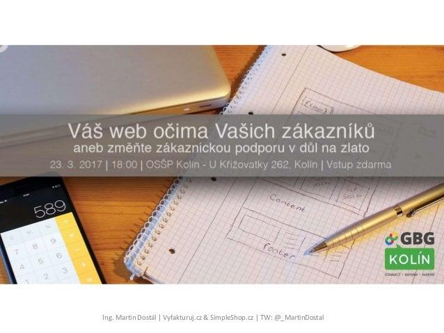 Váš e-shop očima Vašich zákazníků..Váš e-shop očima Vašich zákazníků.. Ing. Martin Dostál | Vyfakturuj.cz & SimpleShop.cz ...