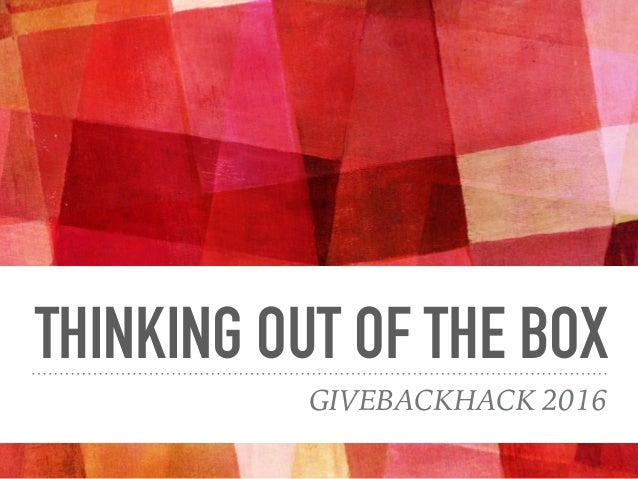 THINKING OUT OF THE BOX GIVEBACKHACK 2016