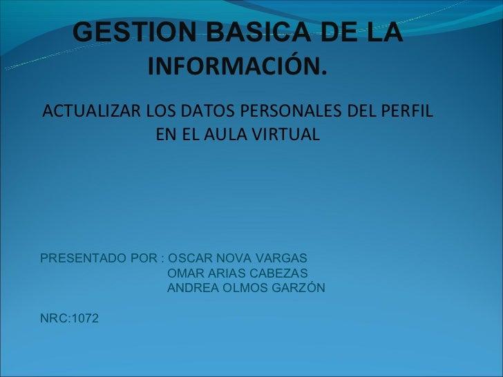 GESTION BASICA DE LA        INFORMACIÓN.ACTUALIZAR LOS DATOS PERSONALES DEL PERFIL            EN EL AULA VIRTUALPRESENTADO...