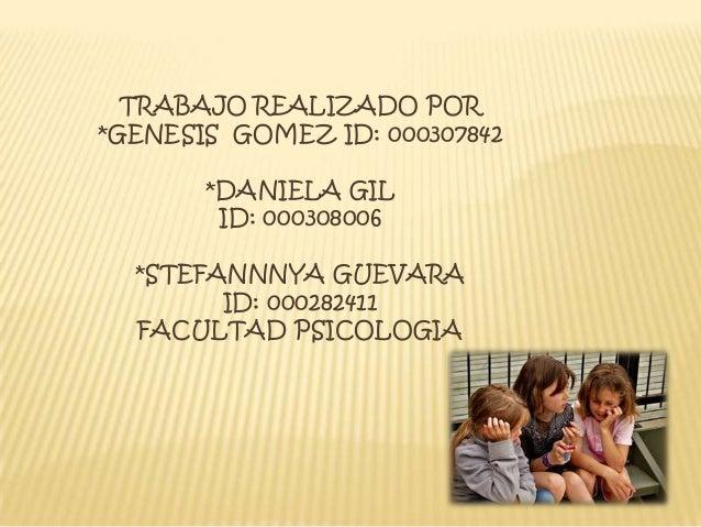 TRABAJO REALIZADO POR*GENESIS GOMEZ ID: 000307842       *DANIELA GIL        ID: 000308006  *STEFANNNYA GUEVARA        ID: ...