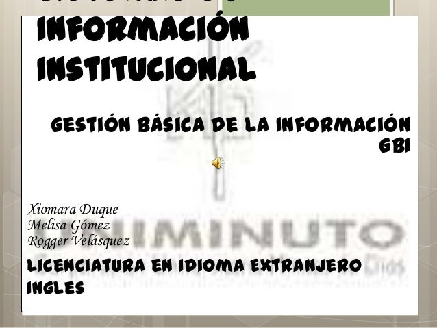 Sistemas de Información Institucional   Gestión Básica de la Información                                GBIXiomara DuqueMe...