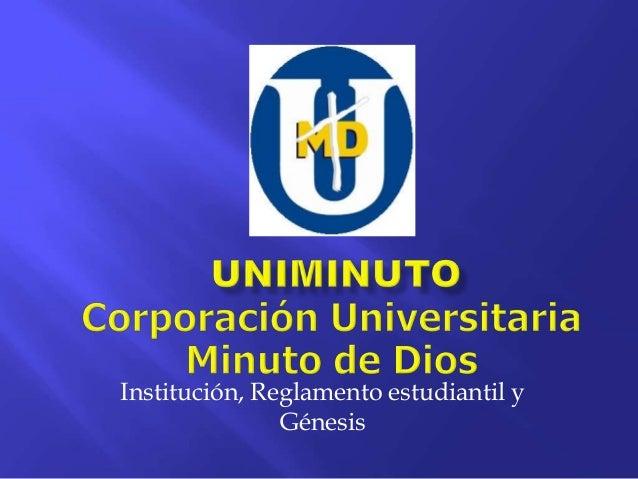 Institución, Reglamento estudiantil y               Génesis