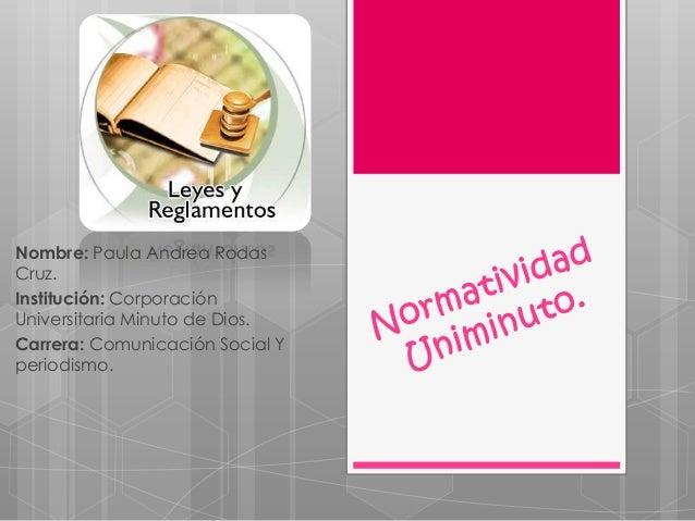Nombre: Paula Andrea RodasCruz.Institución: CorporaciónUniversitaria Minuto de Dios.Carrera: Comunicación Social Yperiodis...