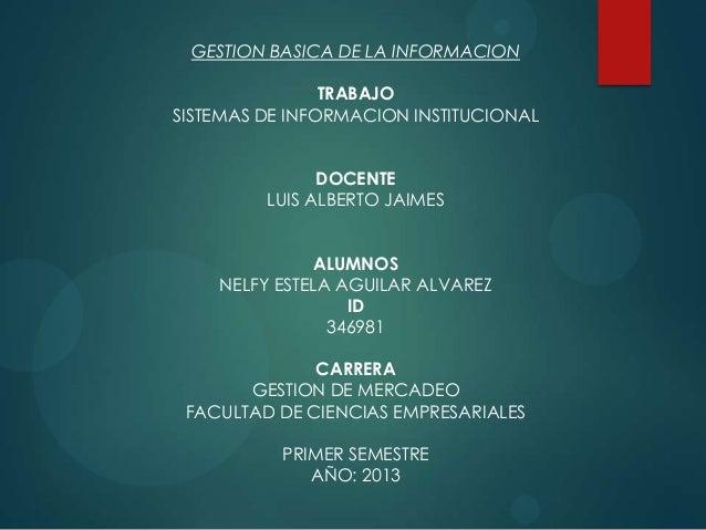 GESTION BASICA DE LA INFORMACION TRABAJO SISTEMAS DE INFORMACION INSTITUCIONAL DOCENTE LUIS ALBERTO JAIMES ALUMNOS NELFY E...