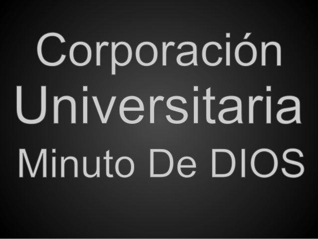 El Sistema Universitario UNIMINUTO ofrecer educación de alta calidad y flexible para formar profesionales con ética y con ...