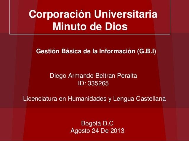 Corporación Universitaria Minuto de Dios Gestión Básica de la Información (G.B.I) Diego Armando Beltran Peralta ID: 335265...